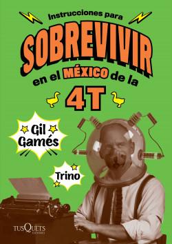 Instrucciones para sobrevivir en el México de la 4T - Gil
